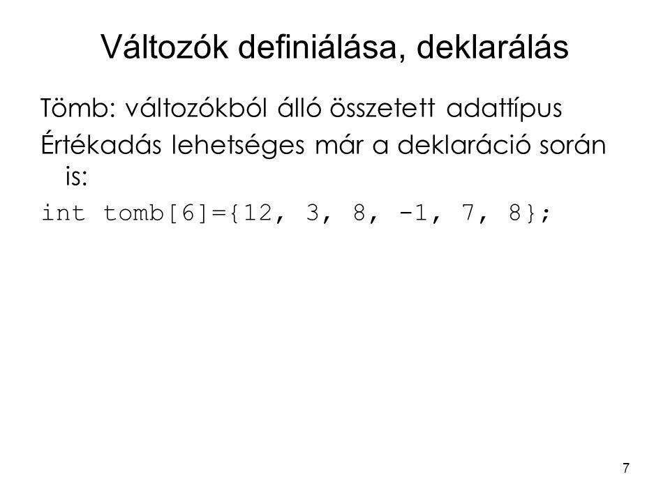 7 Változók definiálása, deklarálás Tömb: változókból álló összetett adattípus Értékadás lehetséges már a deklaráció során is: int tomb[6]={12, 3, 8, -