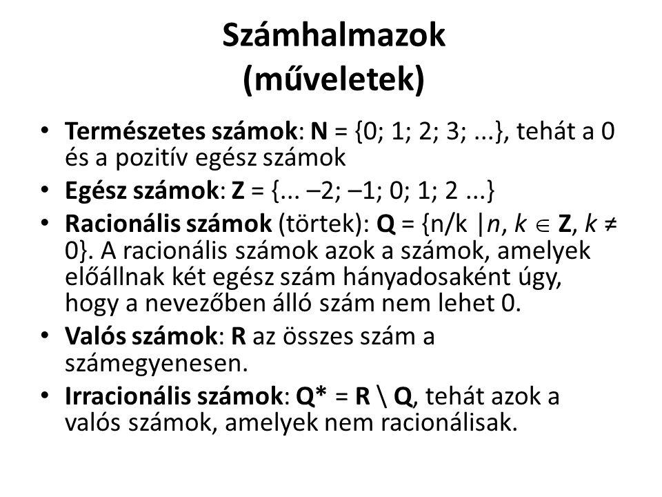 Számhalmazok (műveletek) Természetes számok: N = {0; 1; 2; 3;...}, tehát a 0 és a pozitív egész számok Egész számok: Z = {...