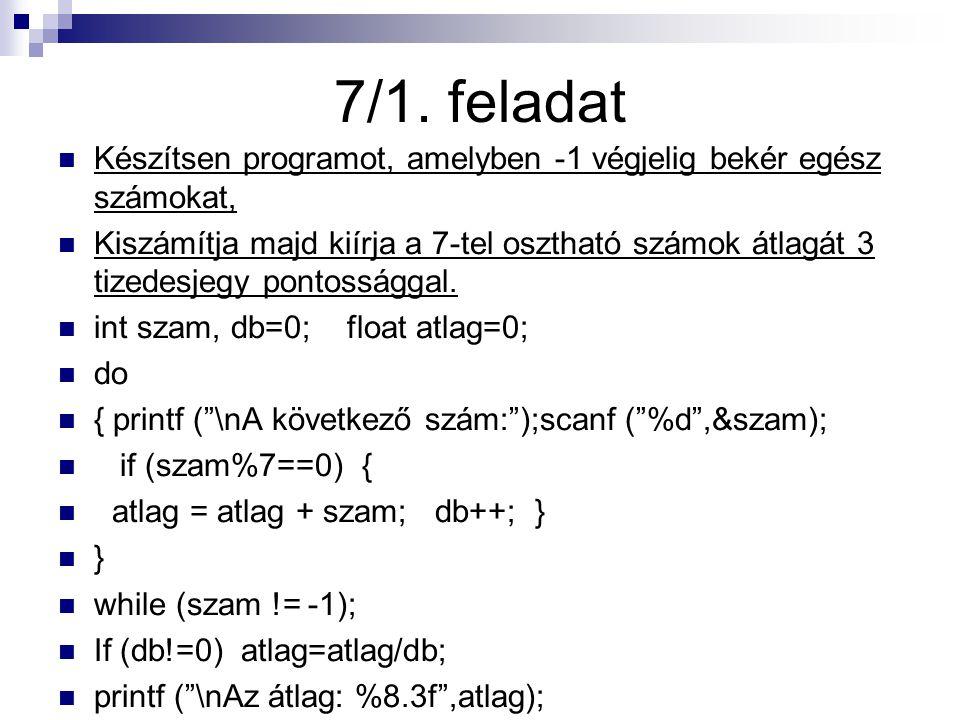 7/1. feladat Készítsen programot, amelyben -1 végjelig bekér egész számokat, Kiszámítja majd kiírja a 7-tel osztható számok átlagát 3 tizedesjegy pont