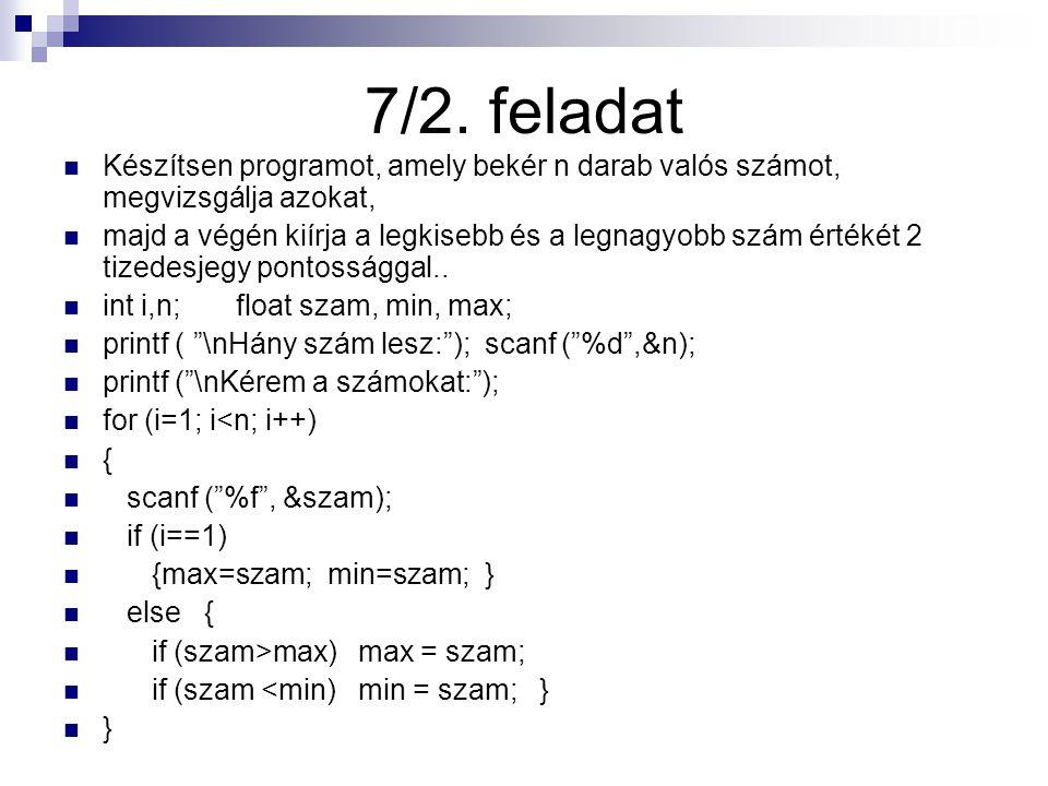 7/2. feladat Készítsen programot, amely bekér n darab valós számot, megvizsgálja azokat, majd a végén kiírja a legkisebb és a legnagyobb szám értékét