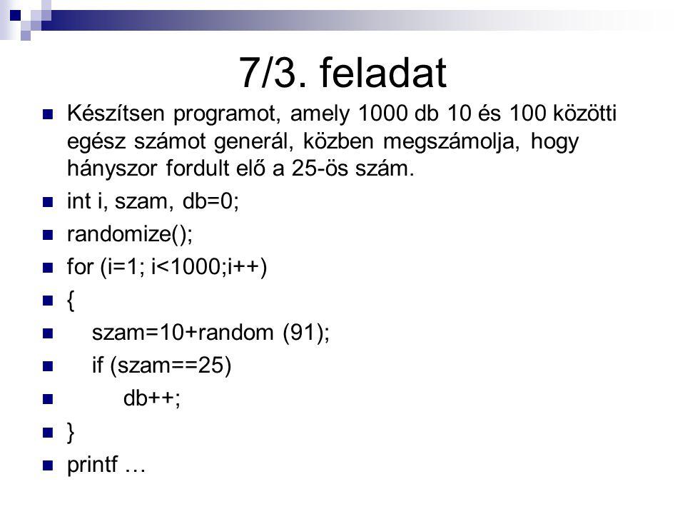 7/3. feladat Készítsen programot, amely 1000 db 10 és 100 közötti egész számot generál, közben megszámolja, hogy hányszor fordult elő a 25-ös szám. in