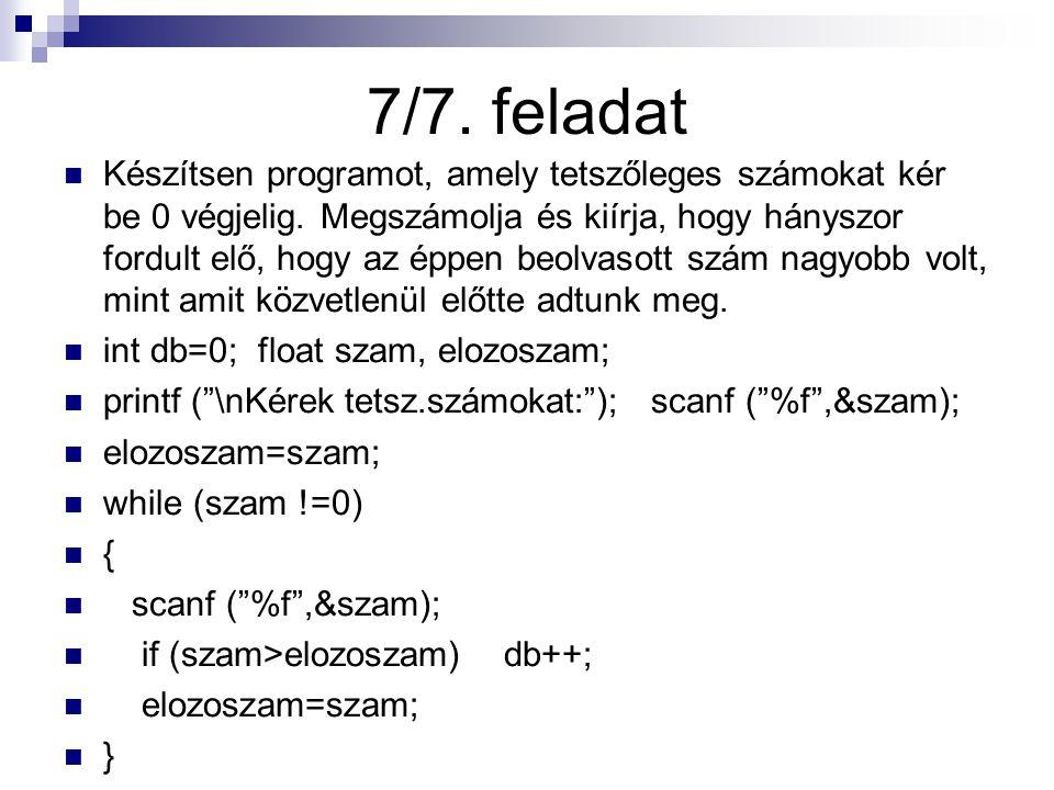 7/7. feladat Készítsen programot, amely tetszőleges számokat kér be 0 végjelig. Megszámolja és kiírja, hogy hányszor fordult elő, hogy az éppen beolva