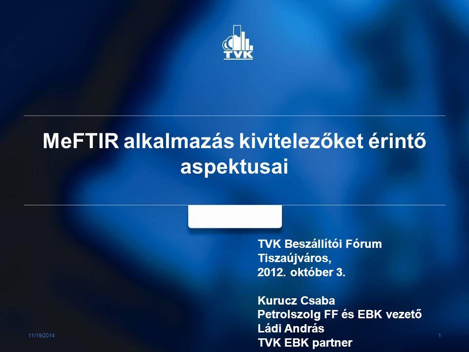 MeFTIR alkalmazás kivitelezőket érintő aspektusai 11/19/2014 1 TVK Beszállítói Fórum Tiszaújváros, 2012. október 3. Kurucz Csaba Petrolszolg FF és EBK