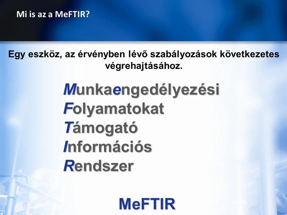 Mi is az a MeFTIR? Munkaengedélyezési Folyamatokat Támogató Információs Rendszer MeFTIR Egy eszköz, az érvényben lévő szabályozások következetes végre