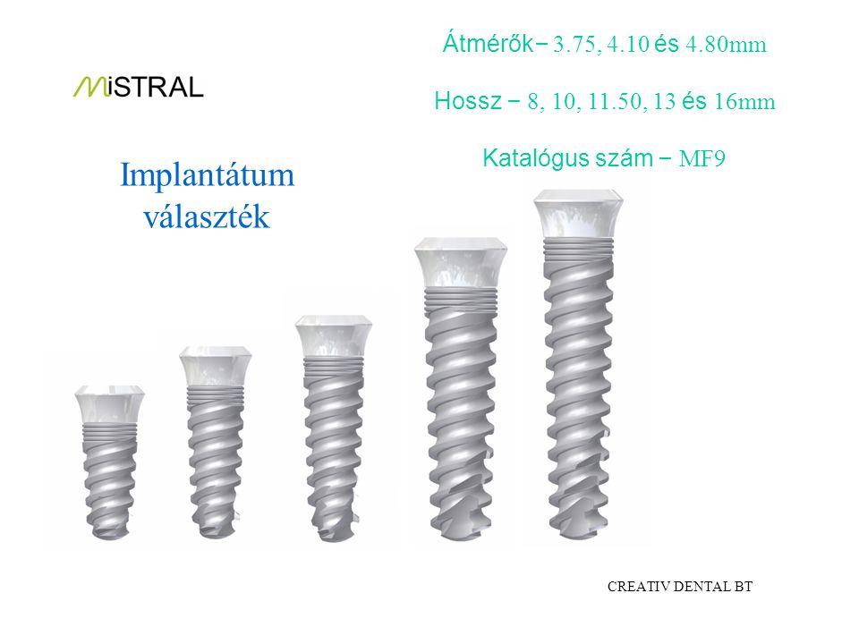 Implantátum választék Átmérők – 3.75, 4.10 és 4.80mm Hossz – 8, 10, 11.50, 13 és 16mm Katalógus szám – MF9 CREATIV DENTAL BT