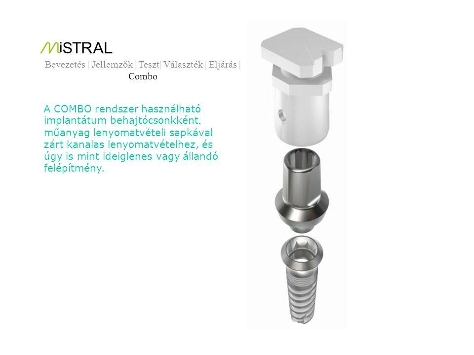 COMBO rendszer elemei : Implantátum COMBO behajtócsonk-kal COMBO behajtócsonk Műanyag gyógyulási sapka COMBO lenyomatvételi sapka COMBO Analóg csonk Bevezetés | Jellemzők | Teszt| Választék | Eljárás | Combo |
