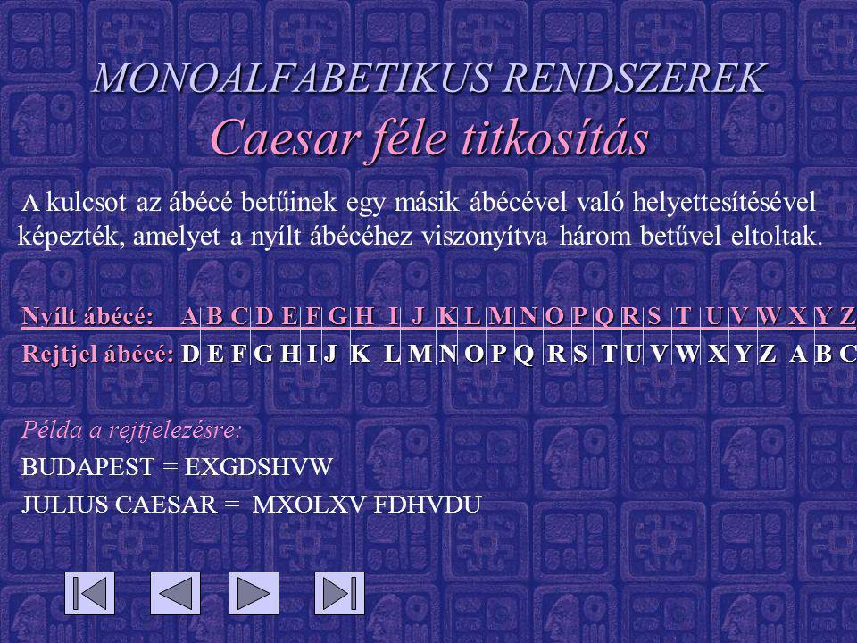 MONOALFABETIKUS RENDSZEREK Caesar féle titkosítás A kulcsot az ábécé betűinek egy másik ábécével való helyettesítésével képezték, amelyet a nyílt ábécéhez viszonyítva három betűvel eltoltak.