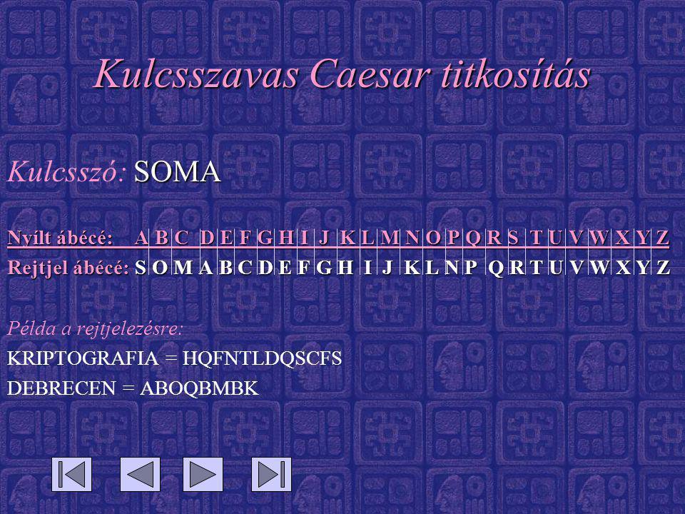 Kulcsszavas Caesar titkosítás SOMA Kulcsszó: SOMA Nyílt ábécé: A B C D E F G H I J K L M N O P Q R S T U V W X Y Z Rejtjel ábécé: S O M A B C D E F G