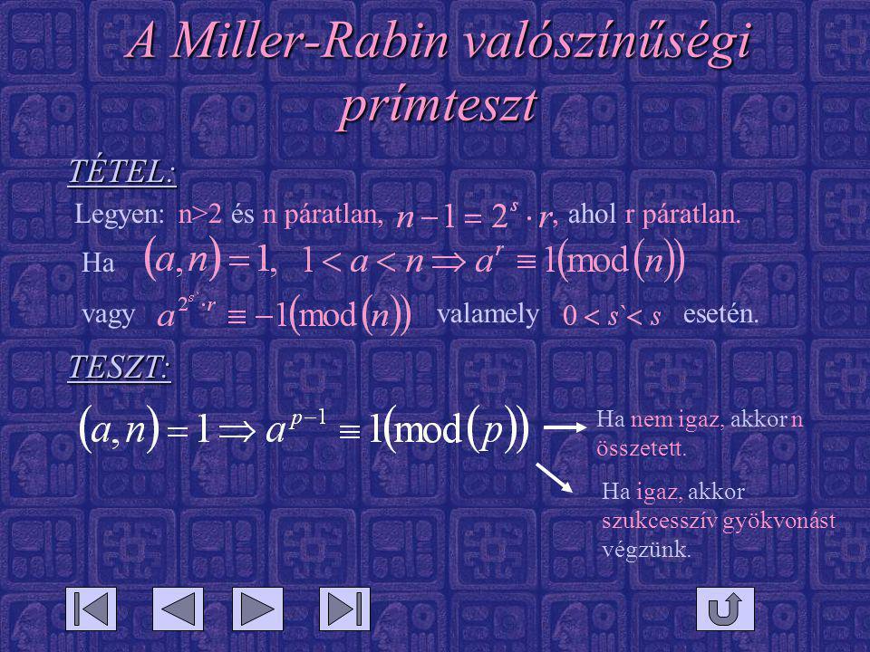 A Miller-Rabin valószínűségi prímteszt Legyen: n>2 és n páratlan,, ahol r páratlan. Ha vagyvalamelyesetén. TESZT: TÉTEL: Ha nem igaz, akkor n összetet