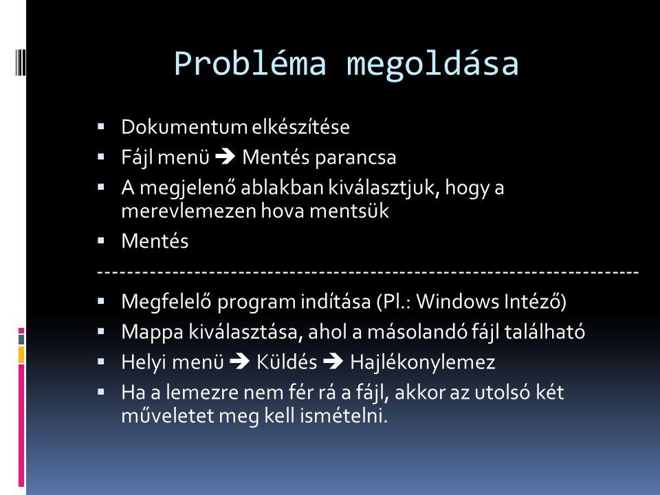 Probléma megoldása  Dokumentum elkészítése  Fájl menü  Mentés parancsa  A megjelenő ablakban kiválasztjuk, hogy a merevlemezen hova mentsük  Ment