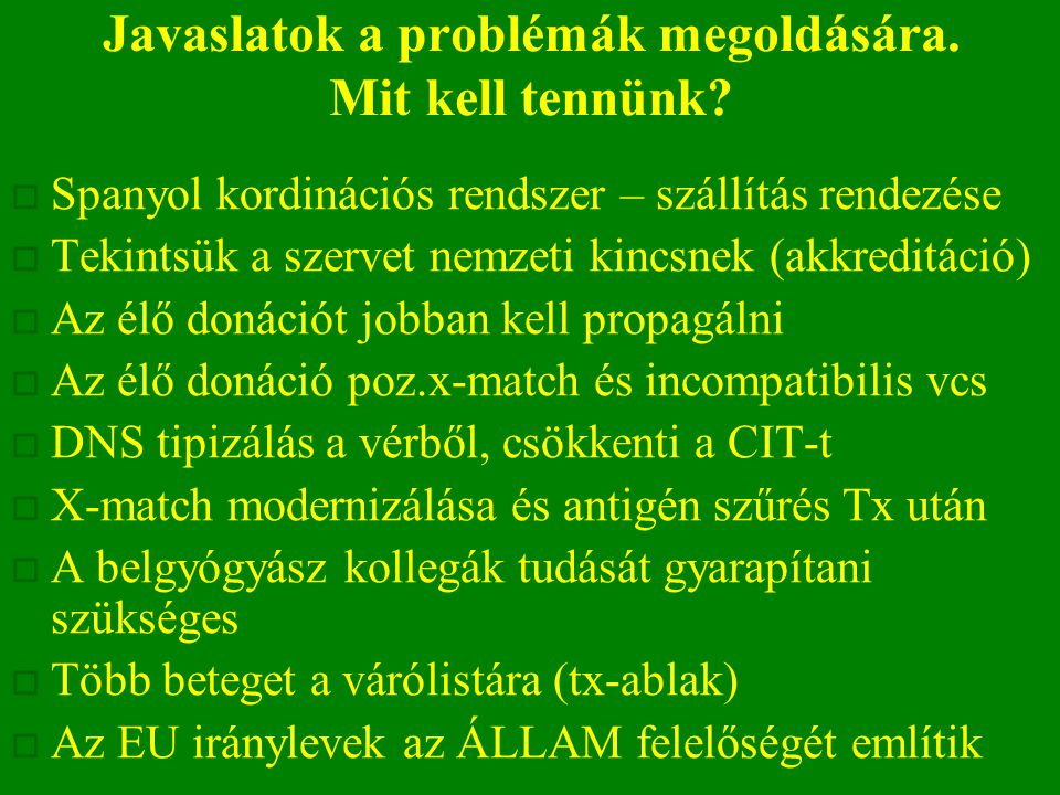 Javaslatok a problémák megoldására. Mit kell tennünk?  Spanyol kordinációs rendszer – szállítás rendezése  Tekintsük a szervet nemzeti kincsnek (akk