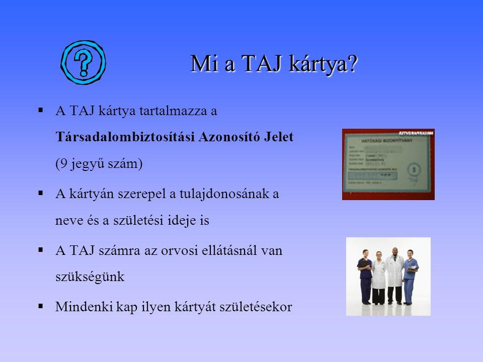 Mi a TAJ kártya?  A TAJ kártya tartalmazza a Társadalombiztosítási Azonosító Jelet (9 jegyű szám)  A kártyán szerepel a tulajdonosának a neve és a s
