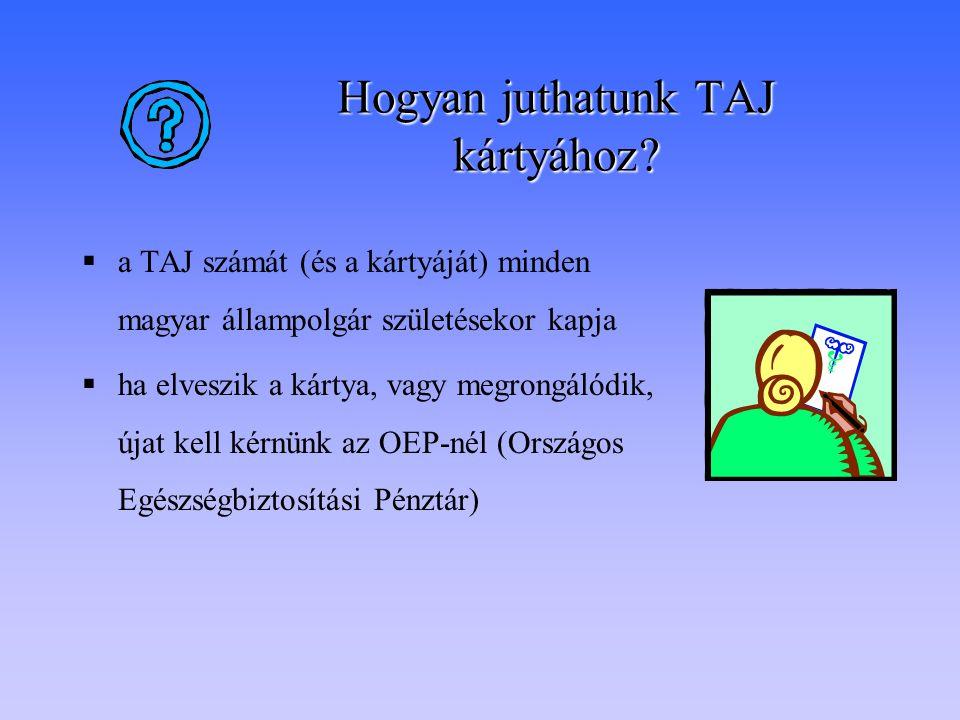 Hogyan juthatunk TAJ kártyához?  a TAJ számát (és a kártyáját) minden magyar állampolgár születésekor kapja  ha elveszik a kártya, vagy megrongálódi