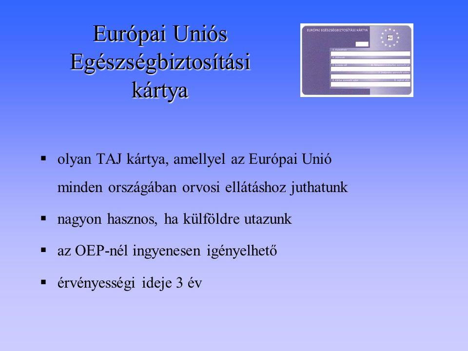Európai Uniós Egészségbiztosítási kártya  olyan TAJ kártya, amellyel az Európai Unió minden országában orvosi ellátáshoz juthatunk  nagyon hasznos,