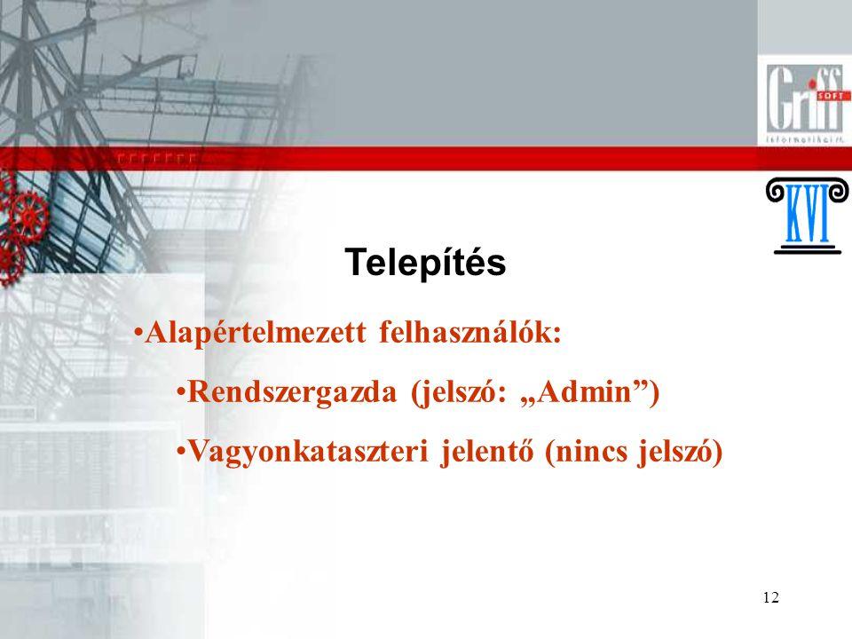 """12 Telepítés Alapértelmezett felhasználók: Rendszergazda (jelszó: """"Admin ) Vagyonkataszteri jelentő (nincs jelszó)"""