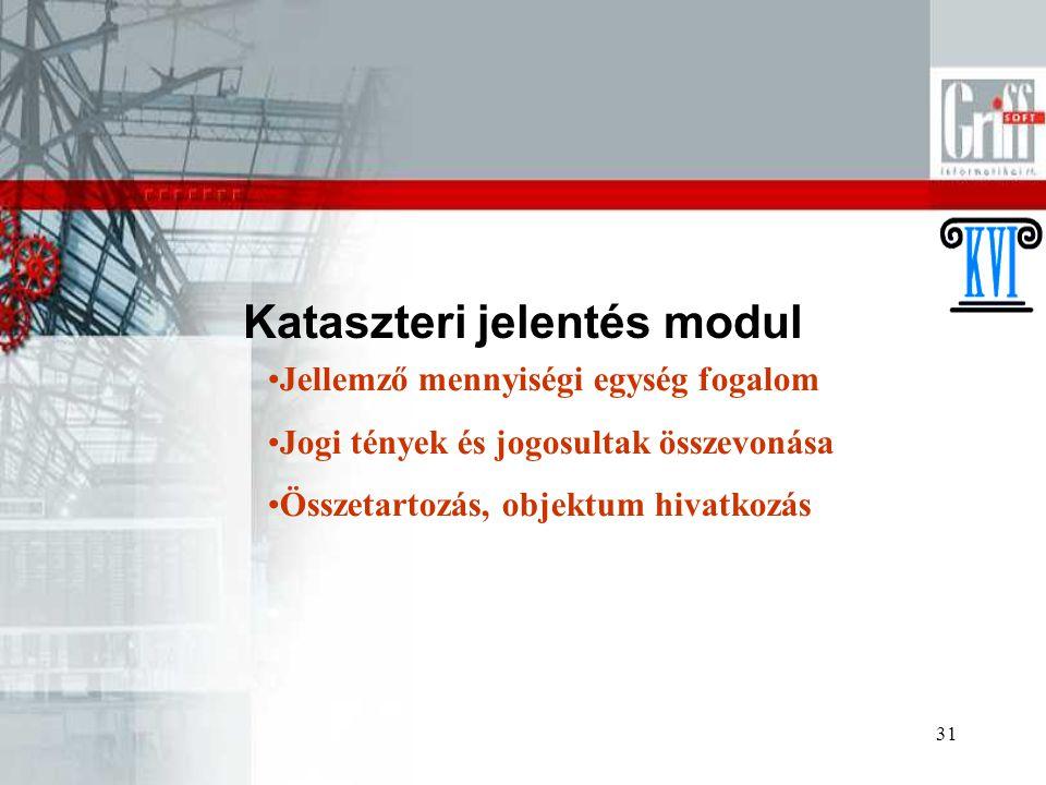 31 Kataszteri jelentés modul Jellemző mennyiségi egység fogalom Jogi tények és jogosultak összevonása Összetartozás, objektum hivatkozás