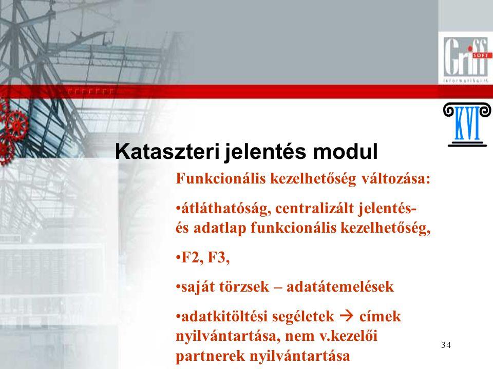 34 Kataszteri jelentés modul Funkcionális kezelhetőség változása: átláthatóság, centralizált jelentés- és adatlap funkcionális kezelhetőség, F2, F3, saját törzsek – adatátemelések adatkitöltési segéletek  címek nyilvántartása, nem v.kezelői partnerek nyilvántartása