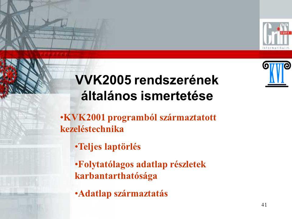 41 VVK2005 rendszerének általános ismertetése KVK2001 programból származtatott kezeléstechnika Teljes laptörlés Folytatólagos adatlap részletek karbantarthatósága Adatlap származtatás