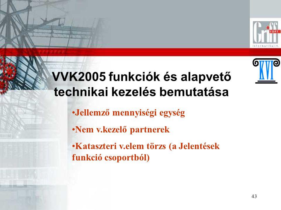 43 VVK2005 funkciók és alapvető technikai kezelés bemutatása Jellemző mennyiségi egység Nem v.kezelő partnerek Kataszteri v.elem törzs (a Jelentések funkció csoportból)