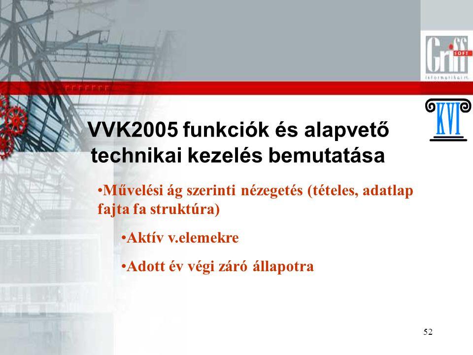 52 VVK2005 funkciók és alapvető technikai kezelés bemutatása Művelési ág szerinti nézegetés (tételes, adatlap fajta fa struktúra) Aktív v.elemekre Adott év végi záró állapotra