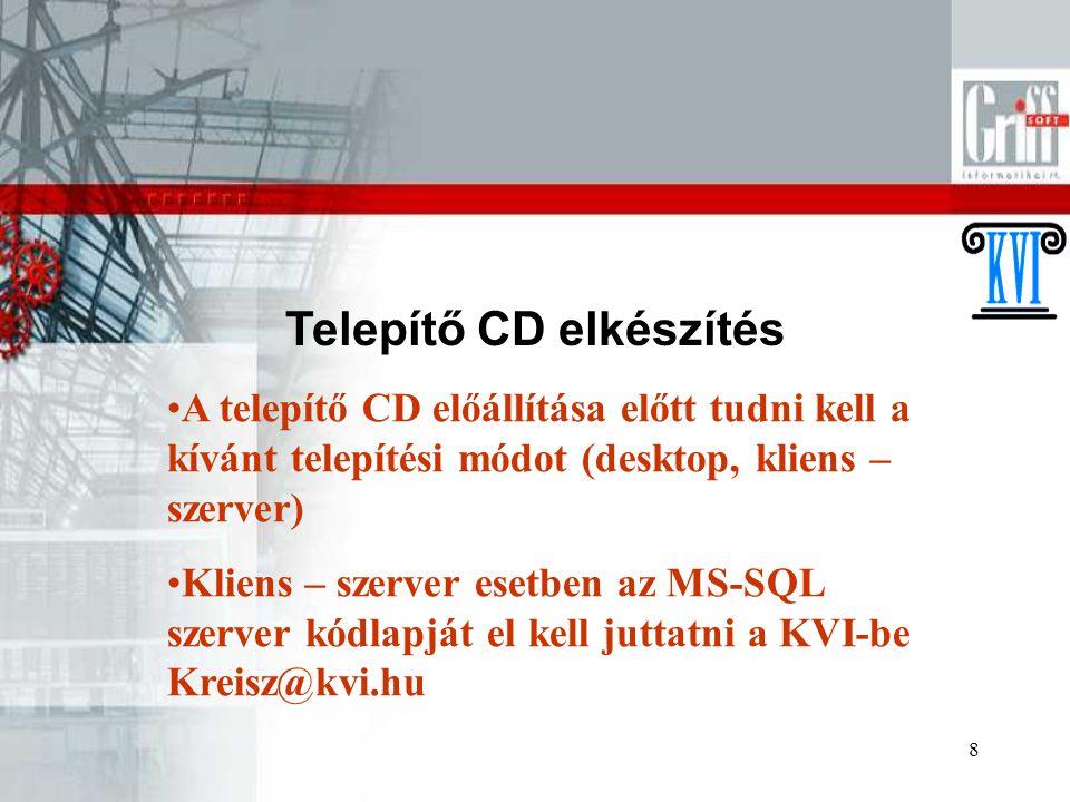 8 Telepítő CD elkészítés A telepítő CD előállítása előtt tudni kell a kívánt telepítési módot (desktop, kliens – szerver) Kliens – szerver esetben az MS-SQL szerver kódlapját el kell juttatni a KVI-be Kreisz@kvi.hu