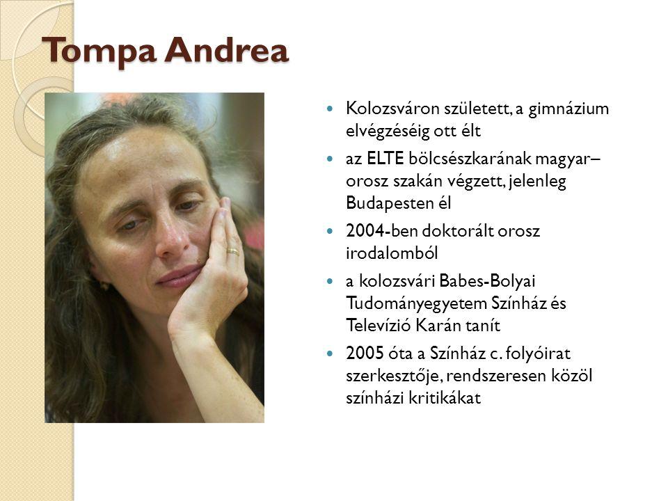 Tompa Andrea Kolozsváron született, a gimnázium elvégzéséig ott élt az ELTE bölcsészkarának magyar– orosz szakán végzett, jelenleg Budapesten él 2004-