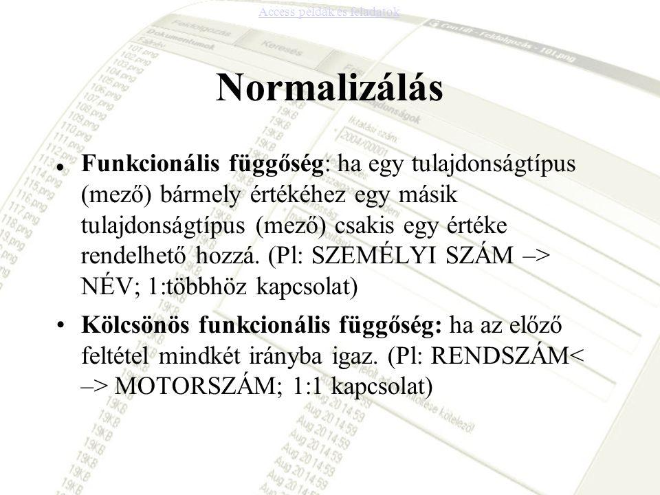 Normalizálás Funkcionális függőség: ha egy tulajdonságtípus (mező) bármely értékéhez egy másik tulajdonságtípus (mező) csakis egy értéke rendelhető ho