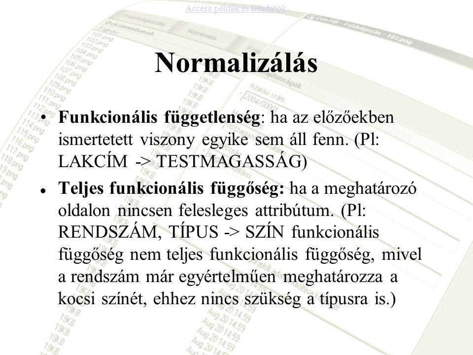 Normalizálás Funkcionális függetlenség: ha az előzőekben ismertetett viszony egyike sem áll fenn. (Pl: LAKCÍM -> TESTMAGASSÁG) Teljes funkcionális füg