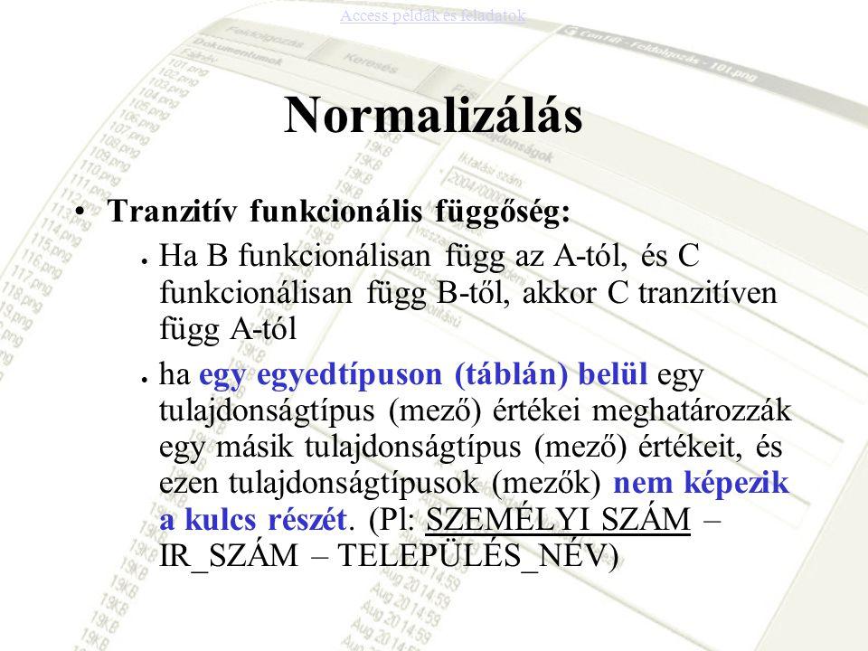 Normalizálás Tranzitív funkcionális függőség:  Ha B funkcionálisan függ az A-tól, és C funkcionálisan függ B-től, akkor C tranzitíven függ A-tól  ha
