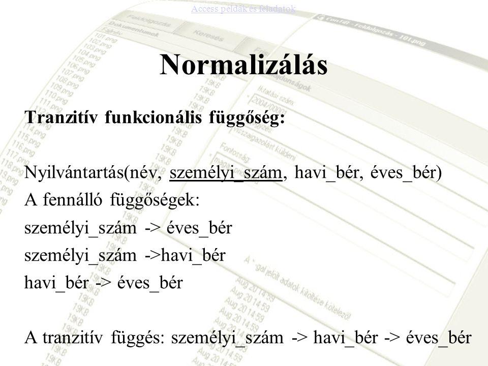 Normalizálás Tranzitív funkcionális függőség: Nyilvántartás(név, személyi_szám, havi_bér, éves_bér) A fennálló függőségek: személyi_szám -> éves_bér s