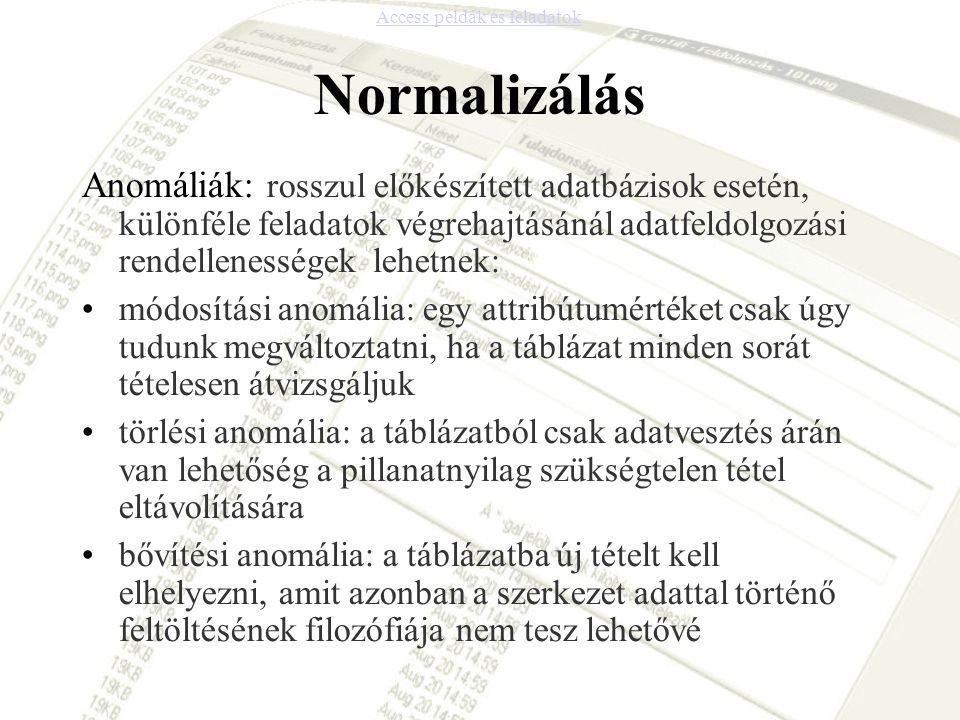 Normalizálás Anomáliák: rosszul előkészített adatbázisok esetén, különféle feladatok végrehajtásánál adatfeldolgozási rendellenességek lehetnek: módos
