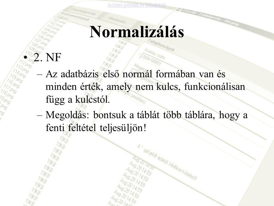 Normalizálás 2. NF –Az adatbázis első normál formában van és minden érték, amely nem kulcs, funkcionálisan függ a kulcstól. –Megoldás: bontsuk a táblá