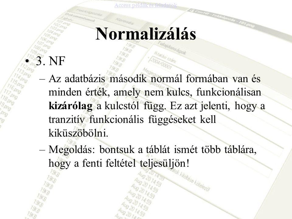Normalizálás 3. NF –Az adatbázis második normál formában van és minden érték, amely nem kulcs, funkcionálisan kizárólag a kulcstól függ. Ez azt jelent