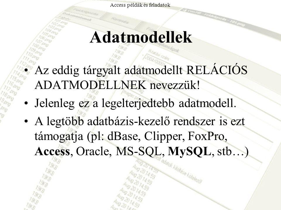 Adatmodellek Az eddig tárgyalt adatmodellt RELÁCIÓS ADATMODELLNEK nevezzük! Jelenleg ez a legelterjedtebb adatmodell. A legtöbb adatbázis-kezelő rends