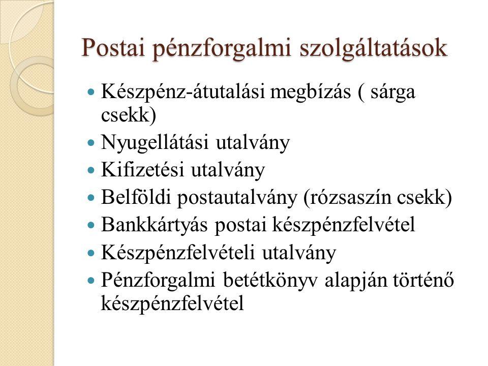 Postai pénzforgalmi szolgáltatások Készpénz-átutalási megbízás ( sárga csekk) Nyugellátási utalvány Kifizetési utalvány Belföldi postautalvány (rózsas