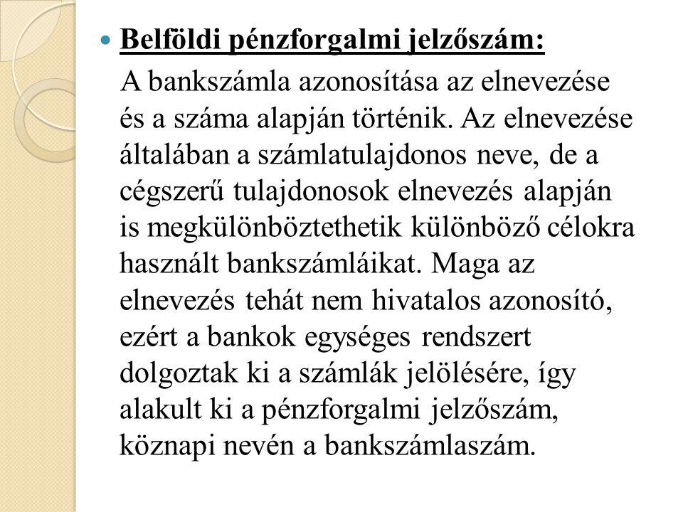 Belföldi pénzforgalmi jelzőszám: A bankszámla azonosítása az elnevezése és a száma alapján történik. Az elnevezése általában a számlatulajdonos neve,