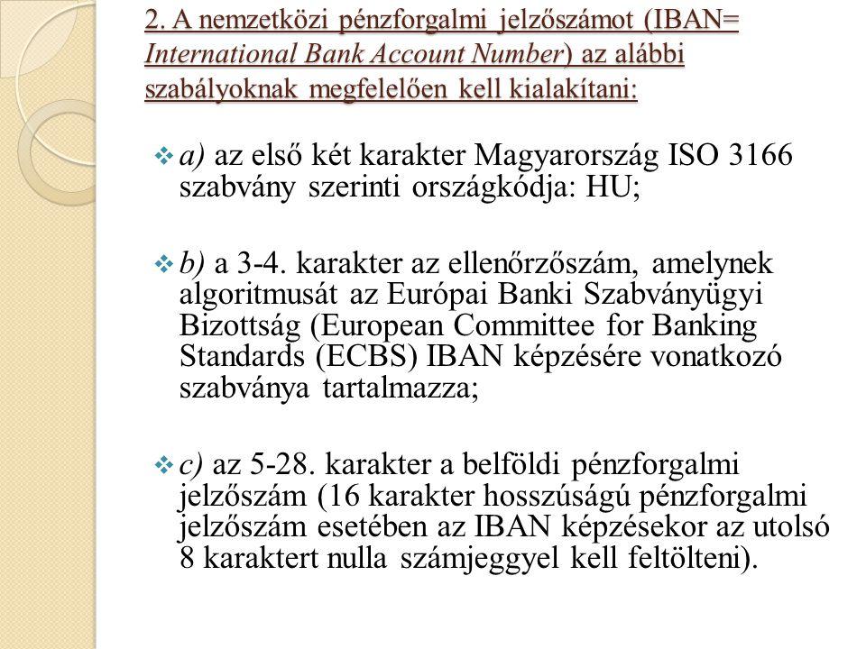 2. A nemzetközi pénzforgalmi jelzőszámot (IBAN= International Bank Account Number) az alábbi szabályoknak megfelelően kell kialakítani:  a) az első k