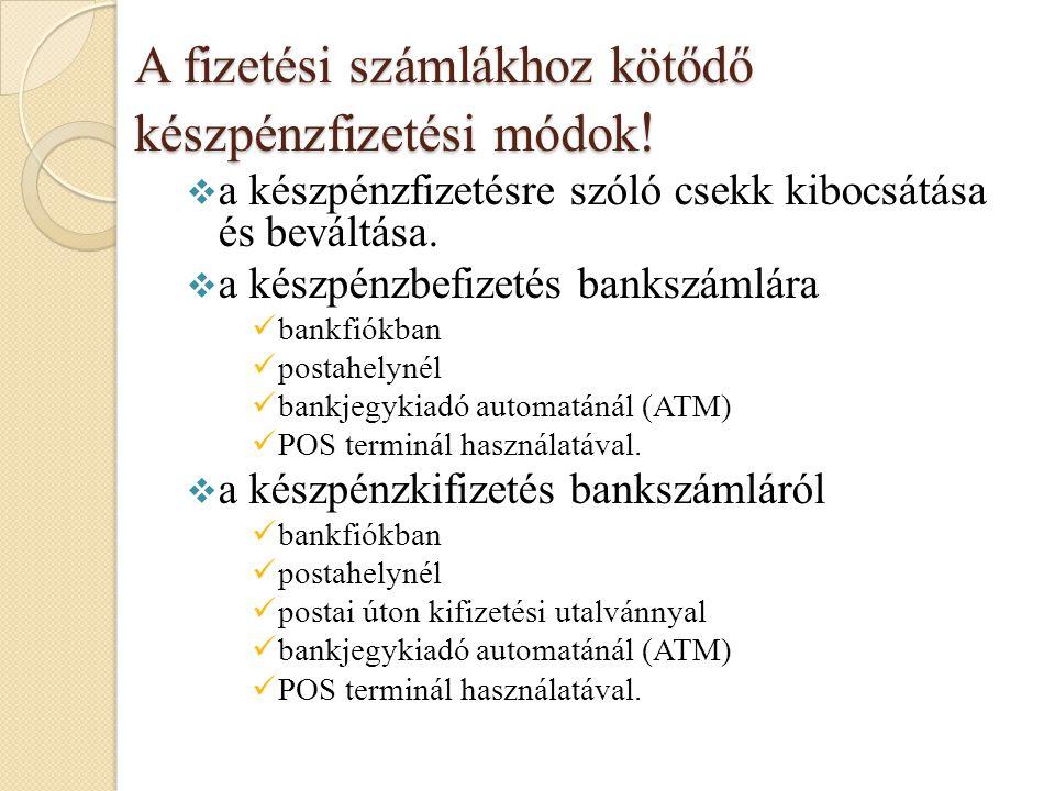 A fizetési számlákhoz kötődő készpénzfizetési módok !  a készpénzfizetésre szóló csekk kibocsátása és beváltása.  a készpénzbefizetés bankszámlára b
