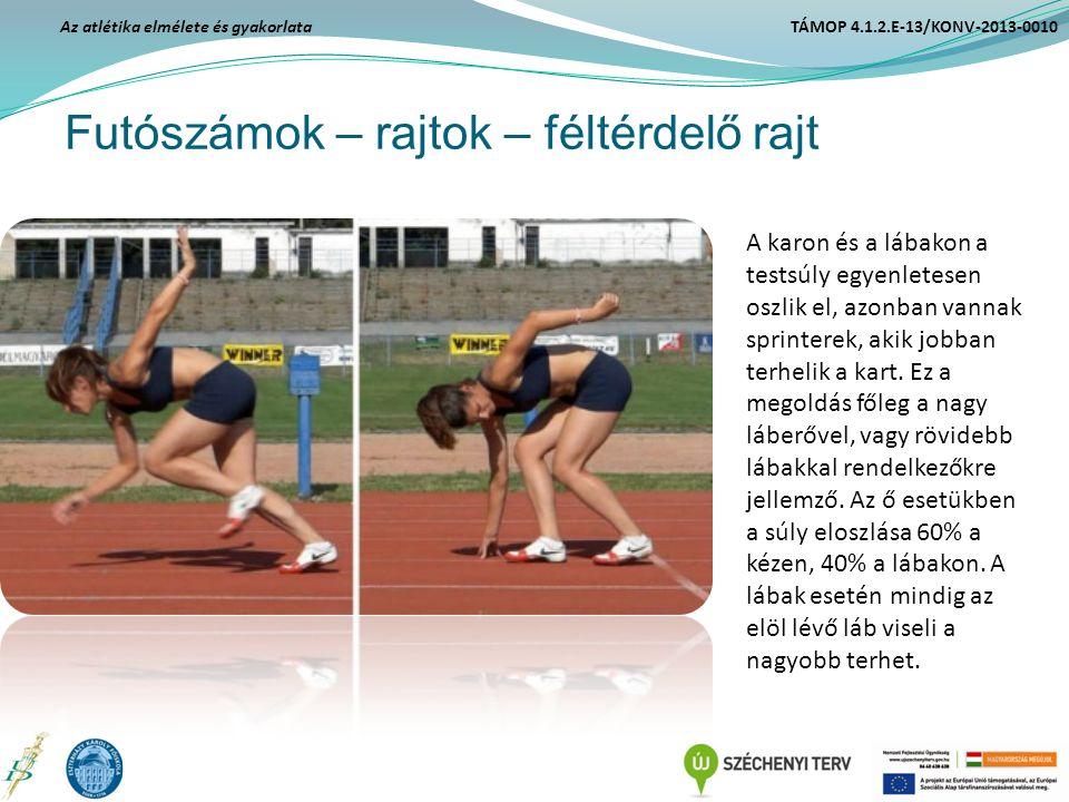 Futószámok – rajtok – féltérdelő rajt Az atlétika elmélete és gyakorlata TÁMOP 4.1.2.E-13/KONV-2013-0010 A karon és a lábakon a testsúly egyenletesen
