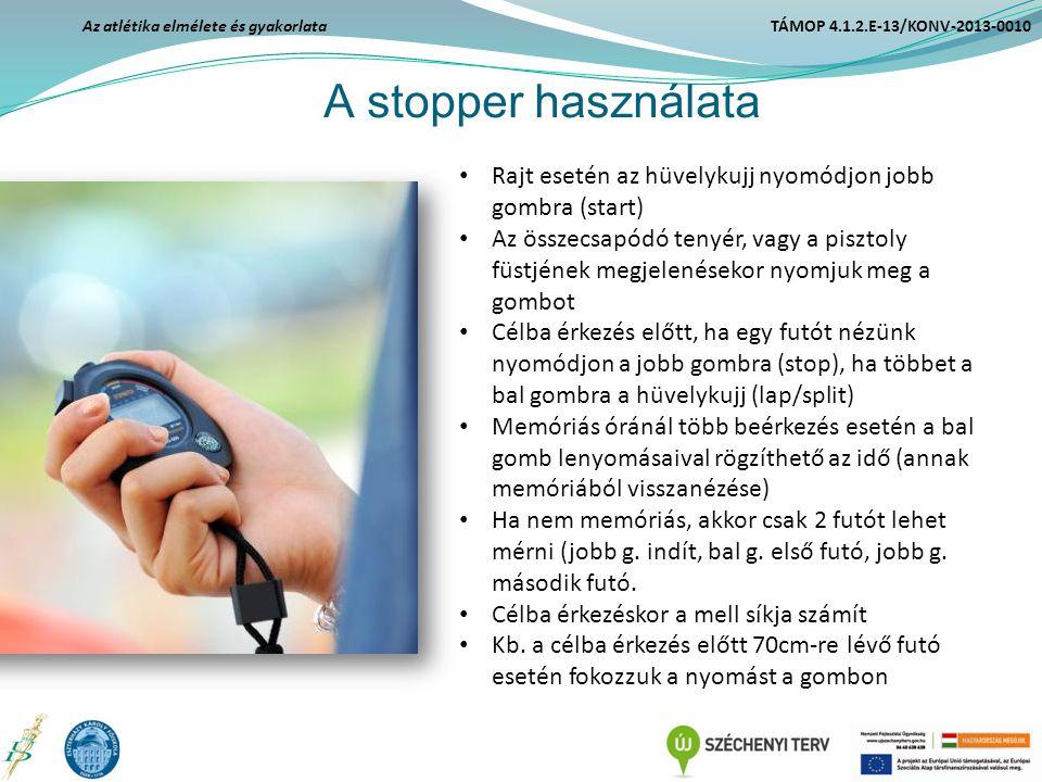 A stopper használata Az atlétika elmélete és gyakorlata TÁMOP 4.1.2.E-13/KONV-2013-0010 Rajt esetén az hüvelykujj nyomódjon jobb gombra (start) Az öss