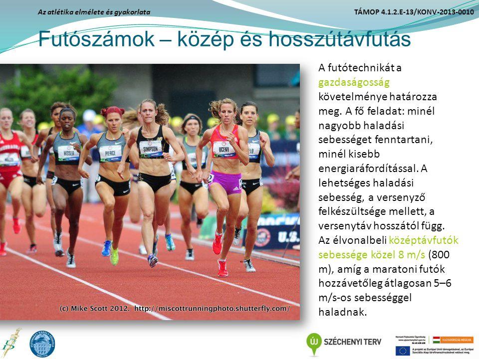 Futószámok – közép és hosszútávfutás Az atlétika elmélete és gyakorlata TÁMOP 4.1.2.E-13/KONV-2013-0010 A futótechnikát a gazdaságosság követelménye h