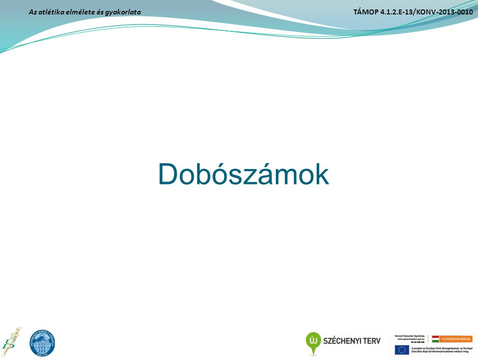 Dobószámok Az atlétika elmélete és gyakorlata TÁMOP 4.1.2.E-13/KONV-2013-0010