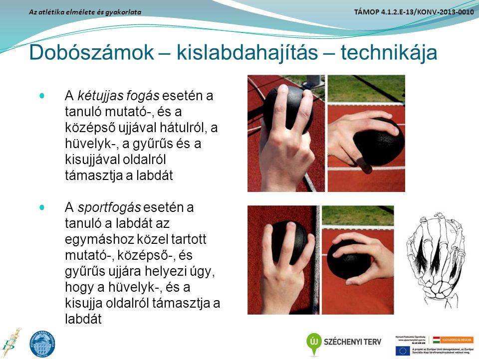 Dobószámok – kislabdahajítás – technikája A kétujjas fogás esetén a tanuló mutató-, és a középső ujjával hátulról, a hüvelyk-, a gyűrűs és a kisujjáva