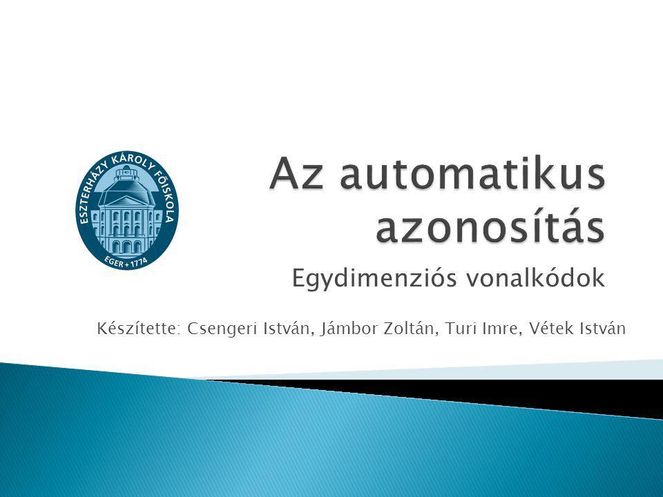 Egydimenziós vonalkódok Készítette: Csengeri István, Jámbor Zoltán, Turi Imre, Vétek István