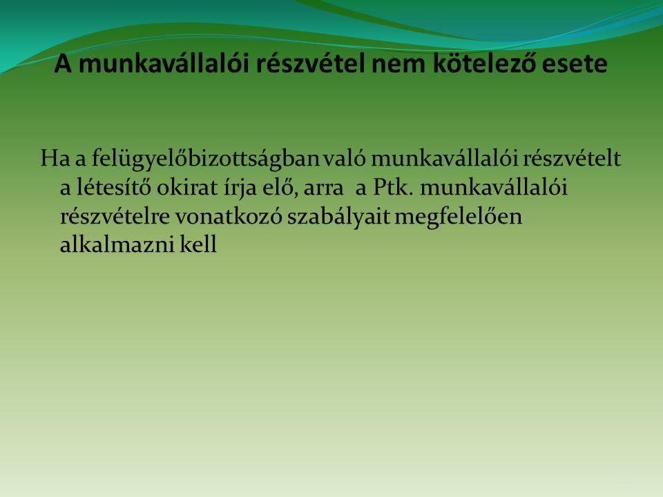 A munkavállalói részvétel nem kötelező esete Ha a felügyelőbizottságban való munkavállalói részvételt a létesítő okirat írja elő, arra a Ptk.