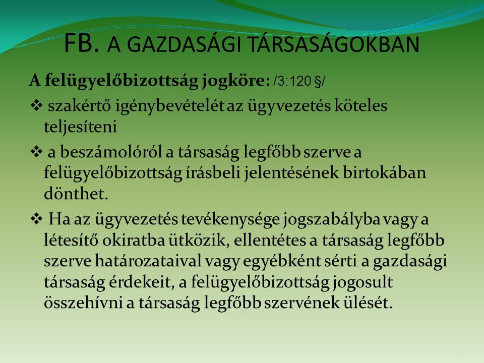 FB. A GAZDASÁGI TÁRSASÁGOKBAN A felügyelőbizottság jogköre: /3:120 §/  szakértő igénybevételét az ügyvezetés köteles teljesíteni  a beszámolóról a t