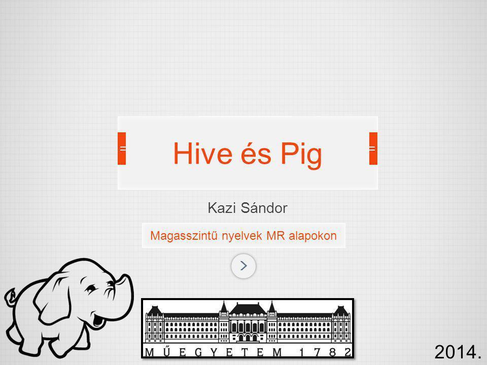 Kazi Sándor Magasszintű nyelvek MR alapokon Hive és Pig 2014.
