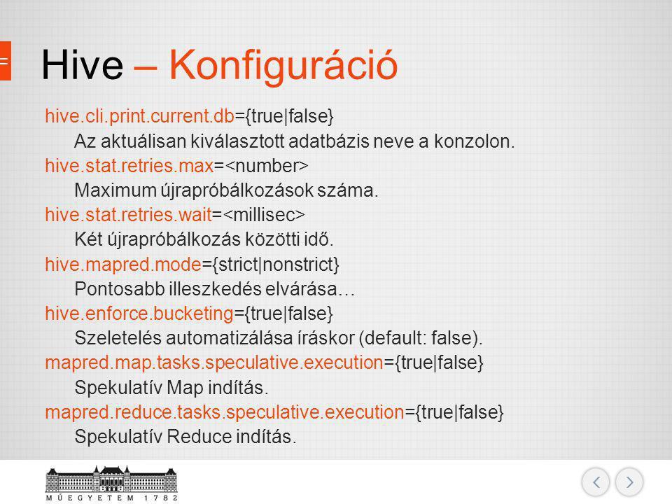 Hive – Konfiguráció hive.cli.print.current.db={true|false} Az aktuálisan kiválasztott adatbázis neve a konzolon. hive.stat.retries.max= Maximum újrapr