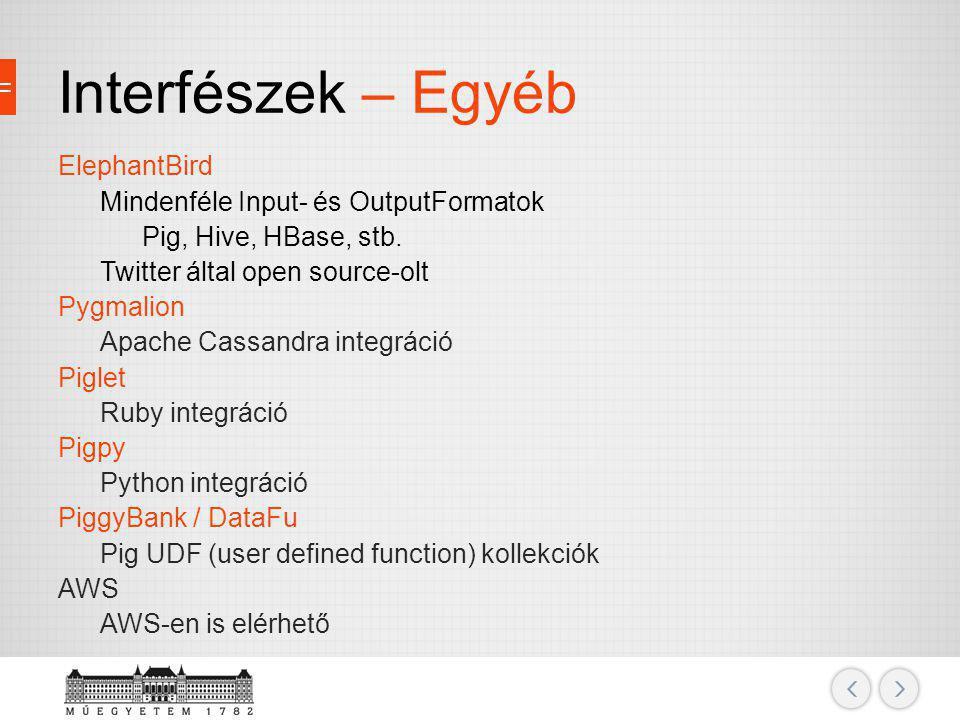 Interfészek – Egyéb ElephantBird Mindenféle Input- és OutputFormatok Pig, Hive, HBase, stb. Twitter által open source-olt Pygmalion Apache Cassandra i