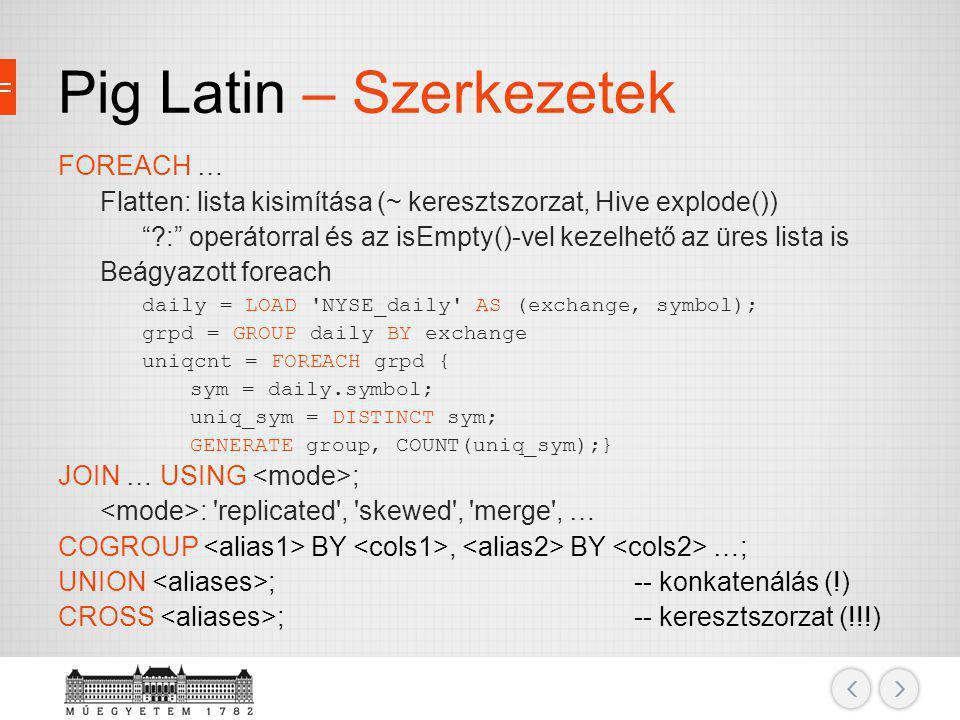 """Pig Latin – Szerkezetek FOREACH … Flatten: lista kisimítása (~ keresztszorzat, Hive explode()) """"?:"""" operátorral és az isEmpty()-vel kezelhető az üres"""